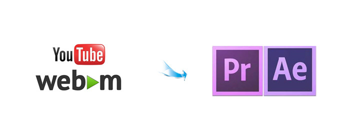 Convert YouTube WebM Files for Using in Premiere Pro/AE